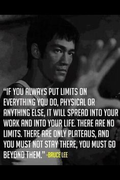 """Bruce Lee says """"no limits."""" I believe Bruce Lee.  Have you seen that man work?!?"""