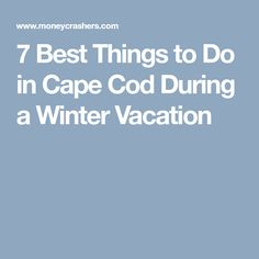 7 Best Things to Do in Cape Cod During a Winter Vacation