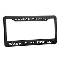 """""""A Leaf on the Wind"""" and """"Wash Is My Copilot"""" License Plate Frame  ... Fireflyers, you know who you are."""