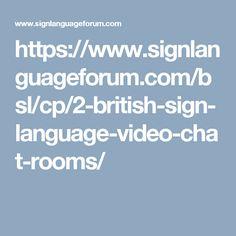 https://www.signlanguageforum.com/bsl/cp/2-british-sign-language-video-chat-rooms/