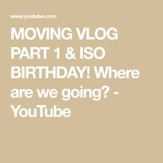 MOVING VLOG PART 1 & ISO BIRTHDAY! Where are we going? - YouTube Moving Out, Hair Colour, Blonde Hair, Birthday, Youtube, Birthdays, Yellow Hair, Auburn Hair, Youtubers