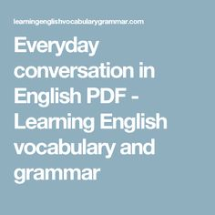 Everyday conversation in English PDF - Learning English vocabulary and grammar