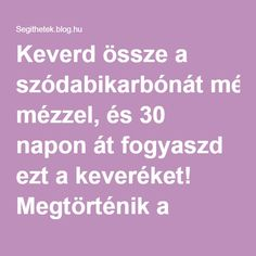 Keverd össze a szódabikarbónát mézzel, és 30 napon át fogyaszd ezt a keveréket! Megtörténik a csoda! - Segithetek.blog.hu Medical, Blog, Education, Health, Health Care, Medicine, Blogging, Onderwijs, Learning