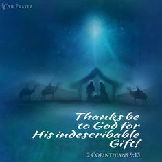 Thanks be to God for his inexpressible gift! (2 Corinthians 9:15 ESV)  https://www.facebook.com/OurPrayer/photos/10154781559836703