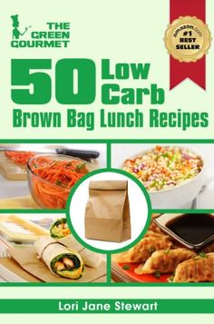 50 Low Carb Brown Bag Lunch Recipes : Easy To Follow & Less Than 30g of Carbohydrates Per Serving (The Green Gourmet)