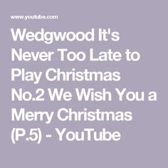 Wedgwood It's Never Too Late to Play Christmas No.2 We Wish You a Merry Christmas (P.5) - YouTube