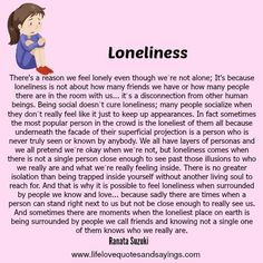 """""""Loneliness is not about how many friends we have or how many people there are in the room with us… it's a disconnection from other human beings. Sometimes there are moments when the loneliest place on earth is being surrounded by people we call friends and knowing not a single one of them knows who we really are"""" - Ranata Suzuki * lost, love, relationship, beautiful, words, quotes, story, quote, sad, breakup, broken heart, heartbroken, loss, loneliness, unrequited…"""