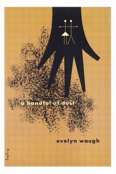 Evelyn waugh - A Handful of Dust (1945) // cover by Alvin Lustig This is an excellent satire and the alternate ending is truly satisfying.