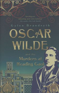 'Oscar Wilde and the Murders at Reading Gaol' by Giles Brandreth. Oscar Wilde, poet, playwright, novelist, raconteur and ex-convict, has fled the country after his release from Reading Gaol, but his astonishing detective powers remain undiminished