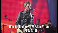 Noel Gallagher HFB - Live at Fabrique, Milan (Virgin Radio 11/04/2018)