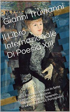 Il Libro Internazionale Di Poesia XIII: Una Raccolta Di P…
