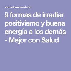 9 formas de irradiar positivismo y buena energía a los demás - Mejor con Salud