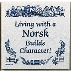 """A unique gift for someone with European roots. This charming quality decorative magnetic tile features the saying: """"Living with a Norsk builds character!"""" - Approximate Dimensions (Length x Width x He"""