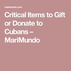 Critical Items to Gift or Donate to Cubans – MariMundo Hurricane Party, Cuban, Gifts, Presents, Favors, Gift