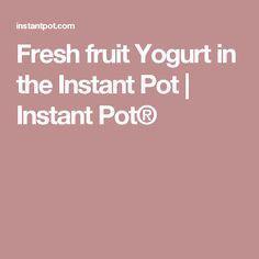 Fresh fruit Yogurt in the Instant Pot | Instant Pot®