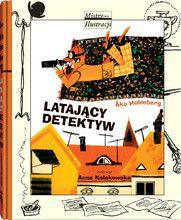 Latający detektyw - Wydawnictwo Dwie Siostry tekst: Åke Holmberg ilustracje: Anna Kołakowska