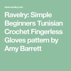 Ravelry: Simple Beginners Tunisian Crochet Fingerless Gloves pattern by Amy Barrett