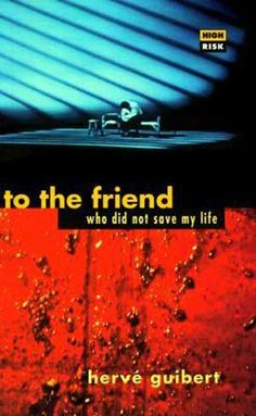Guibert, Herve;  to the friend who did not save my life (1991)