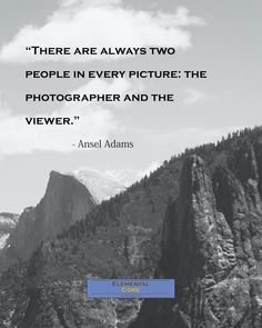 """""""There are always two people in every picture: the photographer and the viewer."""" Two People, Ansel Adams, Photo Diary, Pictures, Photos, Grimm"""