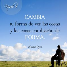 """""""Cambia tu forma de ver las cosas y las cosas cambiarán de forma"""". Wayne Dyer. #motivacion #inspiracion #superacion"""