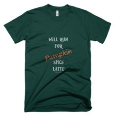 Will Run For Pumpkin Spice Latte - Mens - American Apparel Tee Shirt Available at JustinCaseDeck.com
