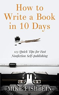 How to Write a Book in 10 Days: 123 Quick Tips for Fast Non-fiction Self-Publishing by Mike Fishbein, http://www.amazon.com/dp/B00LE5240E/ref=cm_sw_r_pi_dp_DbyTtb1Z75Y2H