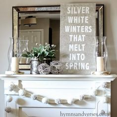 "Winter mantel ideas. Love the sign ""Silver White Winters That Melt Into Spring"". Perfect transition from Christmas to Easter."