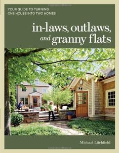 In-laws, Outlaws, and Granny Flats: Your Guide to Turning One House into Two Homes by Michael Litchfield,http://www.amazon.com/dp/1600852513/ref=cm_sw_r_pi_dp_ALlHtb0B29Z7GW2M