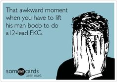 That+awkward+moment+when+you+have+to+lift+his+man+boob+to+do+a12-lead+EKG.