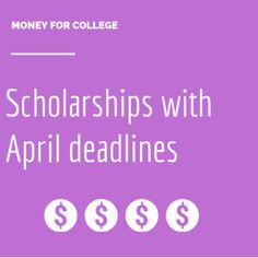 76 college scholarships and contests with April 2015 deadlines.