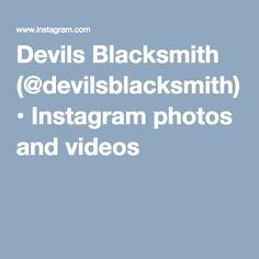 Devils Blacksmith (@devilsblacksmith) • Instagram photos and videos