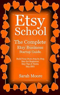 Etsy: School The Complete Etsy Business Startup Guide (Etsy, Etsy for Beginners, Etsy Business, Etsy Startup Guide, Etsy Selling) by Sarah Moore http://www.amazon.com/dp/B018CQF06C/ref=cm_sw_r_pi_dp_pgVDwb03TR9TN