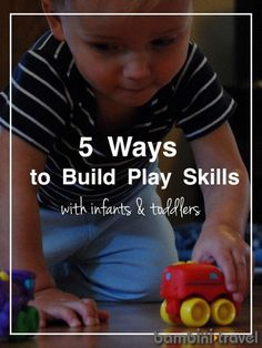 5 Ways to Build Play Skills with Infants + Toddlers | Bambini Travel