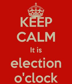 KEEP CALM It is election o'clock