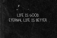 Life is good. Eternal life is better. Everlasting life in Jesus! Great Quotes, Me Quotes, Inspirational Quotes, Bible Quotes, Cool Words, Wise Words, In Christ Alone, After Life, Christian Quotes