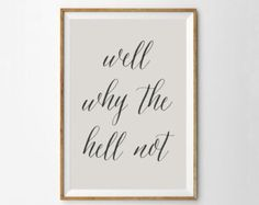 Well Why the Hell Not - Cheeky Art Print Poster - Funny Wall Art Quote - Bedroom Art - Minimalist Typography Dorm Decor