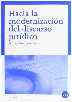 Hacia la modernización del discurso jurídico : contribuciones a la I Jornada sobre la modernización del discurso jurídico español / Estrella Montolío (editora). - 2012