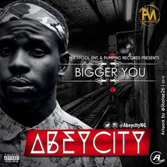 Download Bigger You by AbeyCity (Audio)