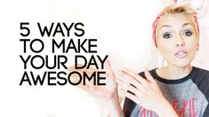 5 Ways To Have An Awesome Day & Life