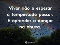 Viver não é esperar a tempestade passar. É aprender a dançar na chuva. Old Memes, Cheer Me Up, More Than Words, Carpe Diem, Sentences, Poems, Inspirational Quotes, Lettering, Thoughts