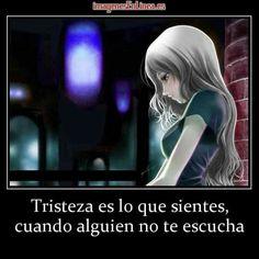 Tristeza es lo que sientes cuando alguien no te escucha...