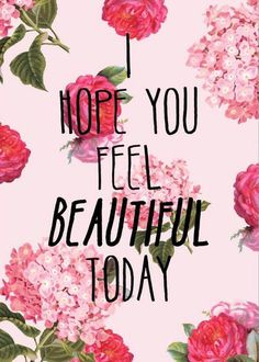 Absolutely hope you feel beautiful today Motivation quotes Great Quotes, Quotes To Live By, Inspirational Quotes, Motivational Quotes, How To Feel Beautiful, Beautiful Words, Hello Beautiful, Beautiful Smile, Beautiful Quotations
