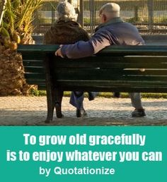 """""""To grow old gracefully is to live whatever you can."""" is an original aging quote by Quotationize.  Read more: http://bestlifequotesblog.com/to-grow-old-gracefully-is-to-enjoy-whatever-you-can/#ixzz3dVwM4cPV Follow us: @NancyLauren69 on Twitter 