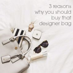 3 Reasons Why You Should Buy That Designer Bag.