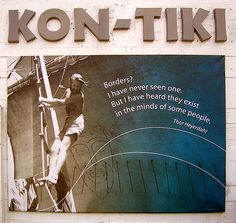 Borders? I have never seen one. But I have heard they exist in the minds of some people. -Thor Heyerdahl