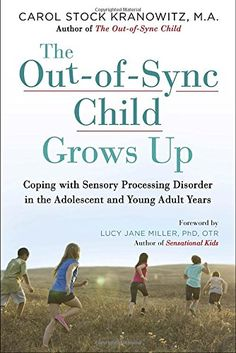 The Out-of-Sync Child Grows Up: Coping with Sensory Proce...
