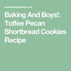 Baking And Boys!: Toffee Pecan Shortbread Cookies Recipe