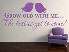 Sweet birds design, with the saying: Grow Old With Me The best is yet to come  All our wall stickers/decals are available in a great range of sizes and colours - and can be personalised to be truly custom.