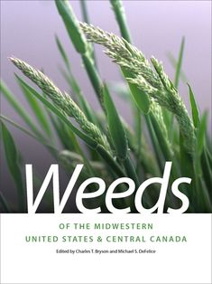 Weeds of the Midwestern United States and Central Canada / edited by Charles T. Bryson University of Georgia Press, 2010. #SDDOEBibliography Aug 2018