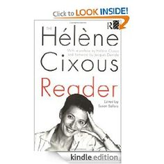 "Published by Routledge, along with several other books by and about Helene Cixous. She is said to be, ""one of the most creative and brilliant minds of the twentieth century,"" but I am interested in her because she is a writer who does not conform to standards and more so, a writer who feels writing is an extension of her self. Quite literally, it's as though her body is part of the text. I recommend her to writers and scholars."